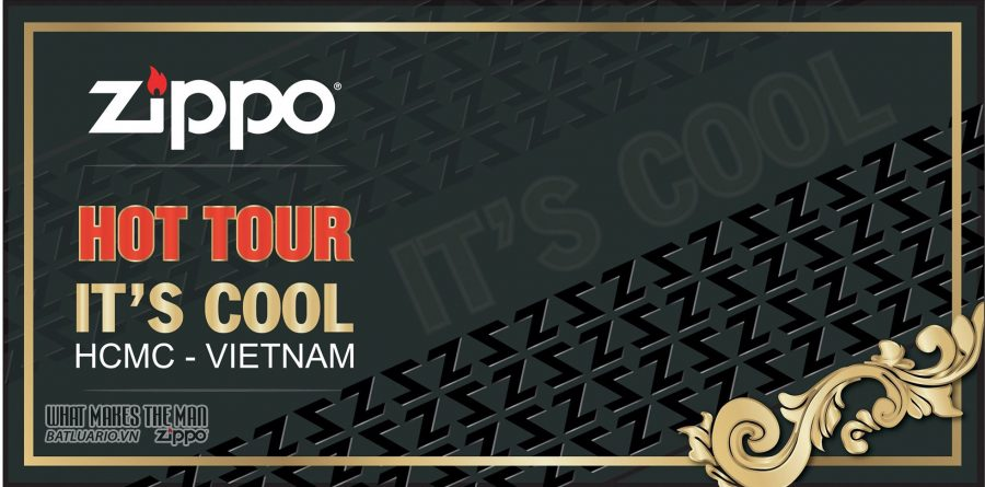 EVENT ZIPPO : HOT TOUR - IT'S COOL [ HCMC - VIETNAM ] 16.12.2018 1